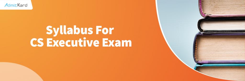 Syllabus for CS Executive Exam